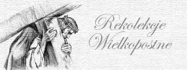 """""""Nawracajcie się i wierzcie w Ewangelię…"""" Rekolekcje Parafialne od 1-4 marca 2015"""